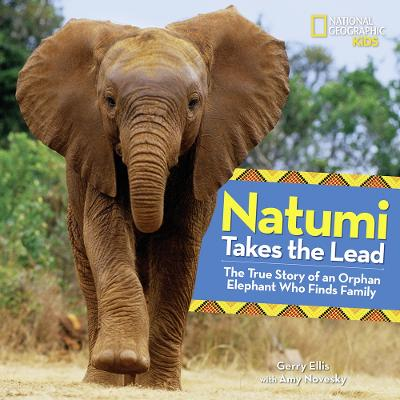 Natumi Takes the Lead: The True Story of an Orphan Elephant Who Finds Family