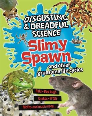 Disgusting and Dreadful Science: Slimy Spawn and Other Gruesome Life Cycles