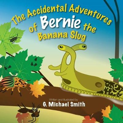 The Accidental Adventures of Bernie the Banana Slug