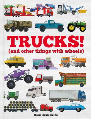 Trucks!: (and Other Things with Wheels)