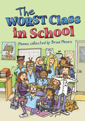 The Worst Class in the School: Poems collected by Brian Moses
