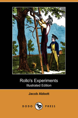 Rollo's Experiments (Illustrated Edition) (Dodo Press)