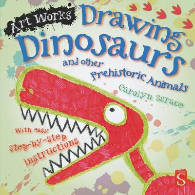 Drawing Dinosaurs And Other Prehistoric Animals: With easy step-by-step instructions