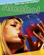 How Can I Be Healthy?: Alcohol