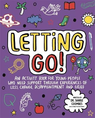 Letting Go! Mindful Kids: An activity book for children who need support through experiences of loss, change, disappointment and grief