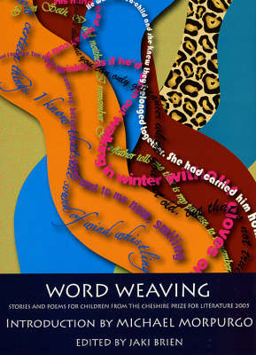 Word Weaving: Stories and Poems for Children from the Cheshire Prize for Literature