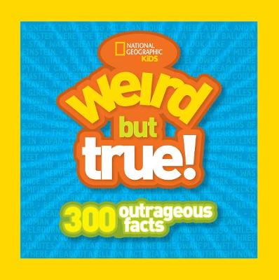 Weird But True!: 300 Outrageous Facts