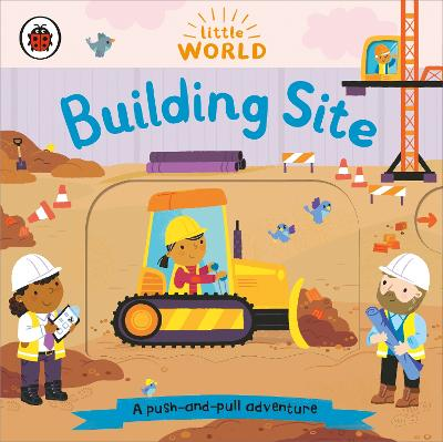 Little World: Building Site: A push-and-pull adventure