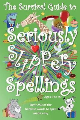 The Survival Guide to Seriously Slippery Spellings
