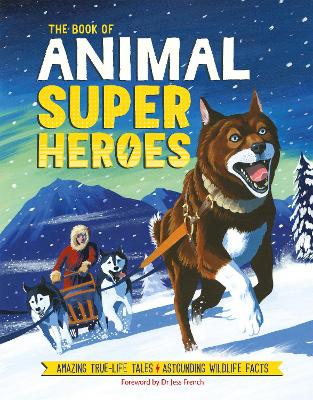 The Book of Animal Superheroes: Amazing True-Life Tales; Astounding Wildlife Facts