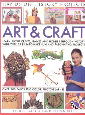Art and Craft: Discover the Things People Made and the Games They Played Around the World, with 25 Great Step-by-step Projects