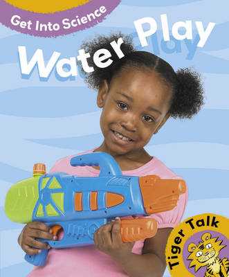 Tiger Talk: Get Into Science: Water Play