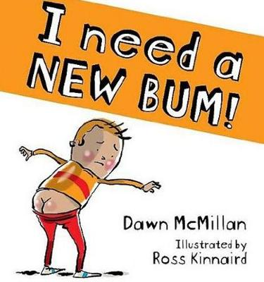 I Need a New Bum!