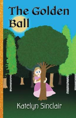 The Golden Ball: The Fairy Tale of the Frog Prince and Why the Princess Kissed Him