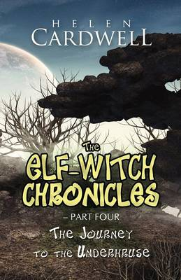 The Elf-Witch Chronicles - Part Four: The Journey to the Underhruse