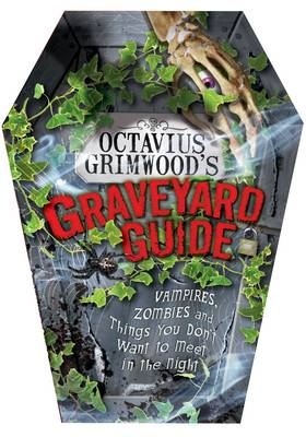 Octavius Grimwood's Graveyard Guide: Vampires, Zombies and Things You Don't Want to Meet in the Night