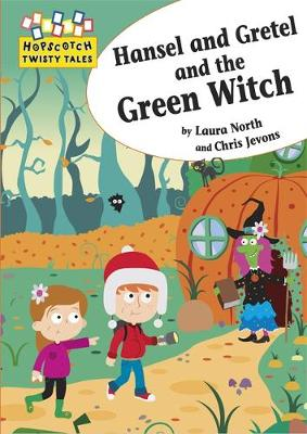 Hopscotch Twisty Tales: Hansel and Gretel and the Green Witch