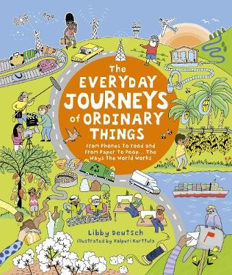 The Everyday Journeys of Ordinary Things: From Phones to Food and From Paper to Poo... The Ways the World Works