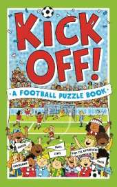 Kick Off! A Football Puzzle Book: Quizzes, Crosswords, Stats and Facts to Tackle