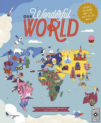 Our Wonderful World: Explore the globe with 50 fact-filled maps!