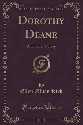 Dorothy Deane: A Children's Story (Classic Reprint)