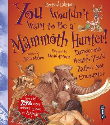You Wouldn't Want To Be A Mammoth Hunter!: Extended Edition