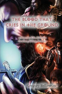 The Blood That Cries in the Ground: A Memoir of St. Nicholas, Heathen, Bishop Brother