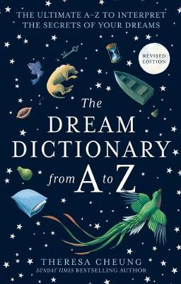 The Dream Dictionary from A to Z [Revised edition]: The Ultimate A-Z to Interpret the Secrets of Your Dreams