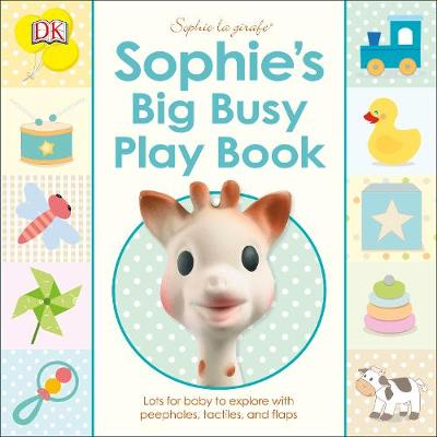Sophie's Big Busy Play Book: Lots for Baby to Explore with Peepholes, Tactiles and Flaps