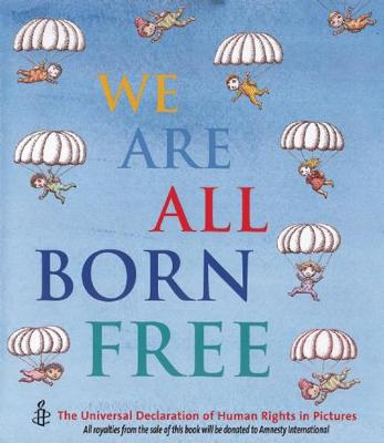 We are All Born Free: The Universal Declaration of Human Rights in Pictures