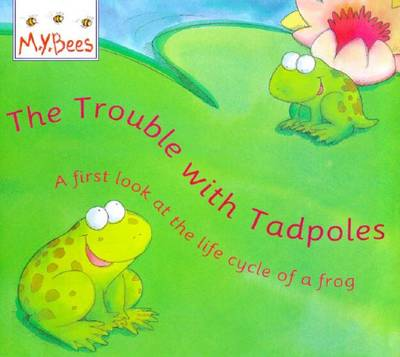 Little Bees: Trouble With Tadpoles: A first look at the life cycle of a frog