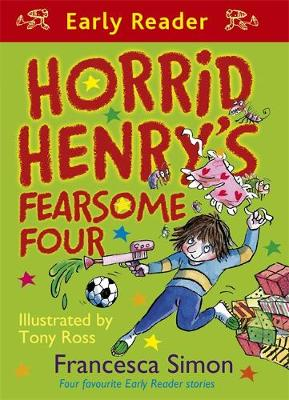 Horrid Henry Early Reader: Horrid Henry's Fearsome Four: Four favourite Early Reader stories