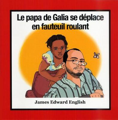 Galia's Dad Is in a Wheelchair (French Edition)