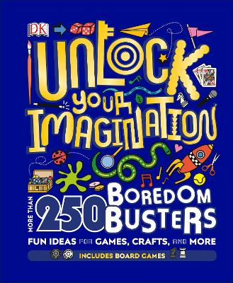 Unlock Your Imagination: 250 Boredom Busters - Fun Ideas for Games, Crafts, and Challenges