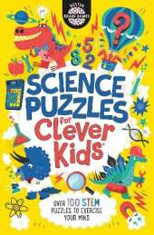 Science Puzzles for Clever Kids: Over 100 STEM Puzzles to Exercise Your Mind