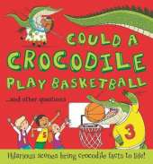 What If: Could a Crocodile Play Basketball?: Hilarious scenes bring crocodile facts to life