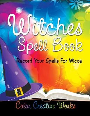 Witches Spell Book: Record Your Spells For Wicca