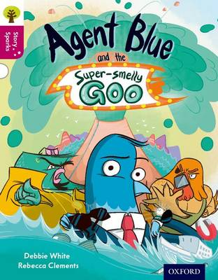 Oxford Reading Tree Story Sparks: Oxford Level 10: Agent Blue and the Super-smelly Goo