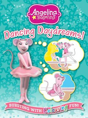 Angelina Ballerina Dancing Daydreams: Bursting with Colouring Fun