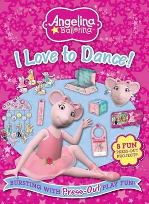 Angelina Ballerina I Love to Dance: Bursting with Press-Out Play Fun!