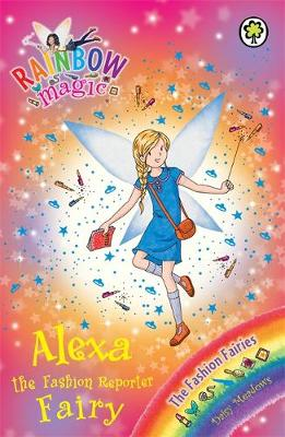 Rainbow Magic: Alexa the Fashion Reporter Fairy: The Fashion Fairies Book 4
