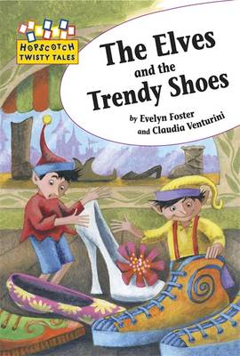 Hopscotch Twisty Tales: The Elves and the Trendy Shoes