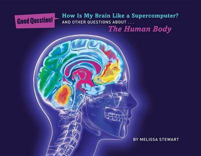 How Is My Brain Like a Supercomputer?: And Other Questions About The Human Body