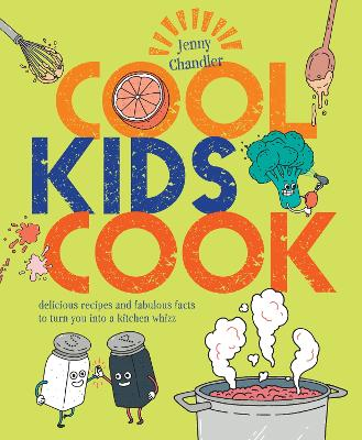 Cool Kids Cook: Delicious recipes and fabulous facts to turn into a kitchen whizz