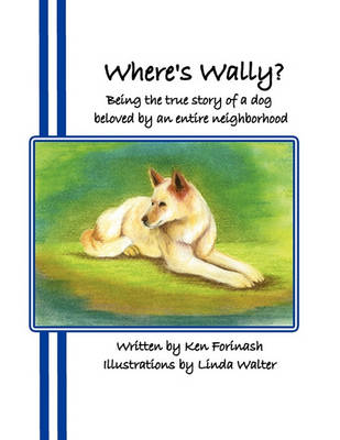 Where's Wally?: Being the True Story of a Dog Beloved by an Entire Neighborhood
