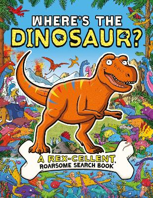 Where's the Dinosaur?: A Rex-cellent, Roarsome Search and Find Book