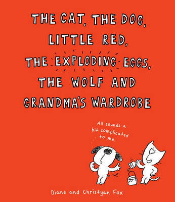 Cat, the Dog, Little Red, the Exploding Eggs, the Wolf and Grandma's Wardrobe