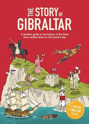 The Story of Gibraltar: A timeline guide to the history of the Rock from earliest times to the present day.