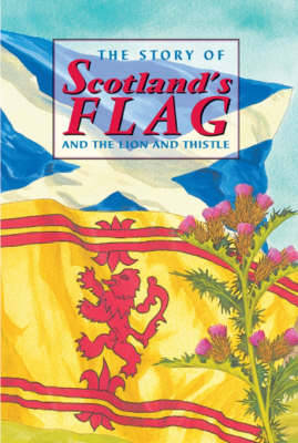 The Story of Scotland's Flag and the Lion and Thistle