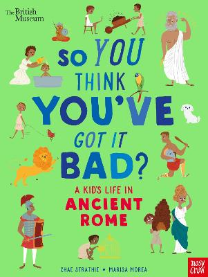 British Museum: So You Think You've Got It Bad? A Kid's Life in Ancient Rome
